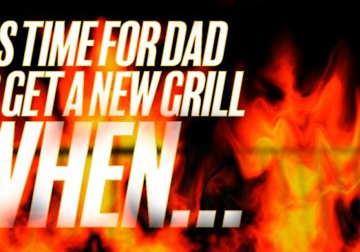 It's Time for Dad to get a New Grill When